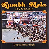 Kumbh Mela A Dip to Salvation