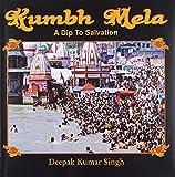 Kumbh Mela A Dip to Salvation