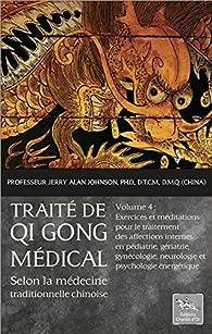 Traité de Qi Gong médical selon la médecine traditionnelle chinoise T4 par Jerry Alan Johnson