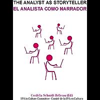 The Analyst as Storyteller / El Analista Como Narrador (Spanish Edition)