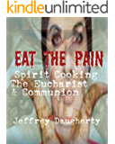 EAT THE PAIN: Spirit Cooking, The Eucharist, and Communion