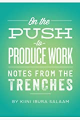 On the Push to Produce Work: Notes From the Trenches Kindle Edition