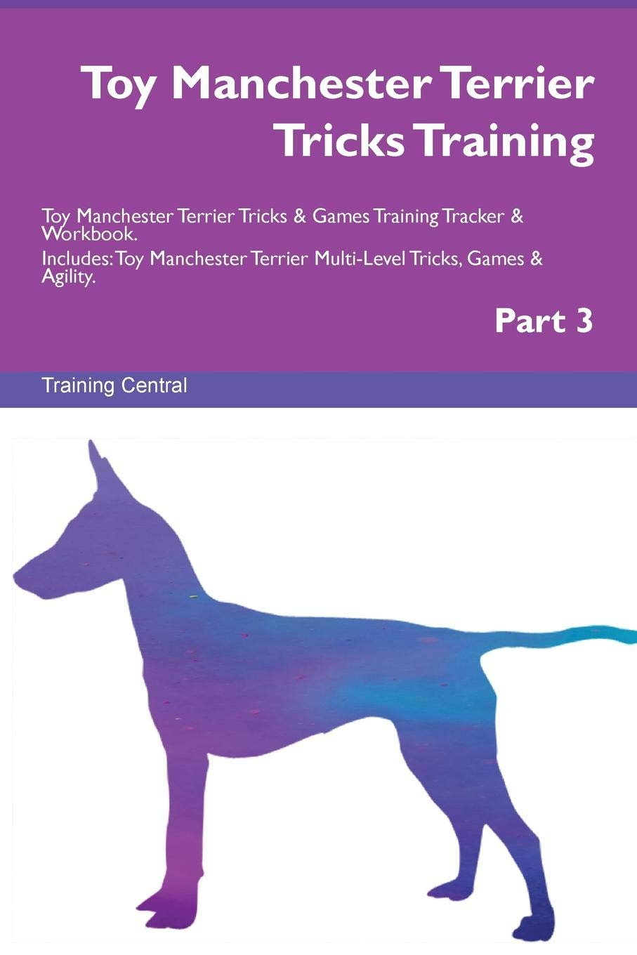 Download Toy Manchester Terrier Tricks Training Toy Manchester Terrier Tricks & Games Training Tracker & Workbook.  Includes: Toy Manchester Terrier Multi-Level Tricks, Games & Agility. Part 3 pdf epub