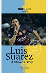 Luis Suarez - A Striker's Story Kindle Edition