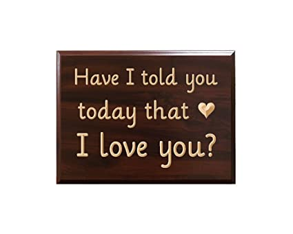 Amazoncom Timbercreekdesign Have I Told You Today That I Love You