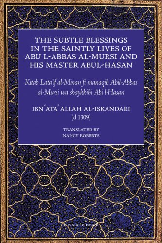 Download The Subtle Blessings in the Saintly Lives of Abul-Abbas al- Mursi: And His Master Abul-Hasan PDF