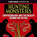 Hunting Monsters: Cryptozoology and the Reality Behind the Myths Audiobook by Darren Naish Narrated by Eric Meyers
