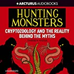 Hunting Monsters: Cryptozoology and the Reality Behind the Myths | Darren Naish