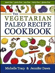 The Vegetarian Paleo Recipe Cookbook: 47 All Natural Gluten-Free Meals and Desserts (The Paleo Recipe Cookbooks Book 2)
