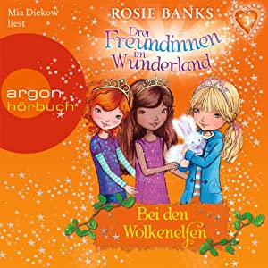 Bei den Wolkenelfen (Drei Freundinnen im Wunderland 3) Hörbuch