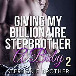 Giving My Billionaire Stepbrother a Baby 2