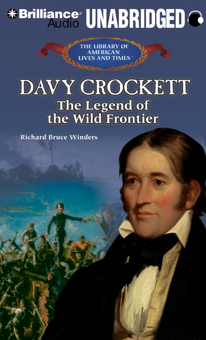 Davy Crockett: The Legend of the Wild Frontier (The Library of American Lives and Times Series)