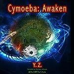 Cymoeba: Awaken |  Y. Z.