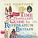 The Time Traveller's Guide to Restoration Britain Audiobook by Ian Mortimer Narrated by Greg Wagland