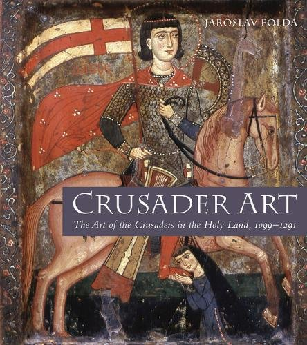 Crusader Art: The Art of the Crusaders in the Holy Land, 1099-1291 (Holy Land Pictures)