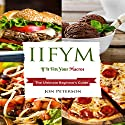 IIFYM: If It Fits Your Macro: The Ultimate Beginner's Guide Audiobook by Jon Peterson Narrated by Michael T. Downey