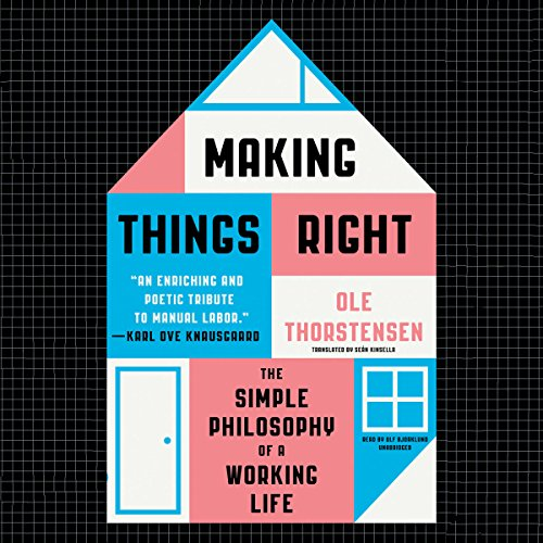 Making Things Right: The Simple Philosophy of a Working Life by Blackstone Audio, Inc.