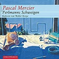 Perlmanns Schweigen Hörbuch von Pascal Mercier Gesprochen von: Walter Kreye