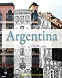 Argentina Coloring The World: Sketch Coloring Book (travel coloring adults) (Volume 12)