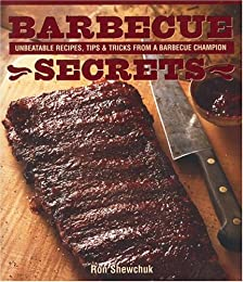 Barbecue Secrets : Unbeatable Recipes, Tips and Tricks from a Barbecue Champion