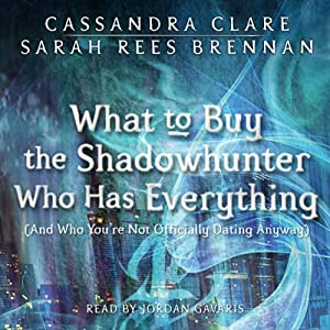 What to Buy the Shadowhunter Who Has Everything (And You're Not Officially Dating Anyway) Hörbuch