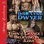 Town of Chance: Believing in Love: The Dare Series, Book 7 | Dixie Lynn Dwyer