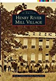 Henry River Mill Village, Nicole Callihan and Ruby Young Keller, 0738592501