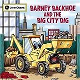 Barney Backhoe and the Big City Dig (John Deere (Running Press Kids Paperback))