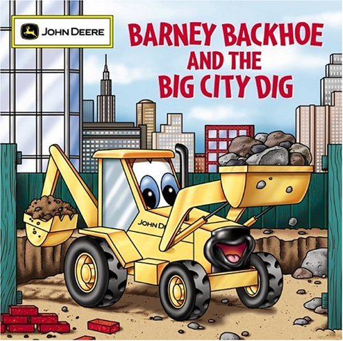 - Barney Backhoe and the Big City Dig (John Deere)