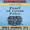 Pearl of Great Price: Biblical Studies 101, Course Seven Audiobook by John R. Hargrove Narrated by Kevin Kollins