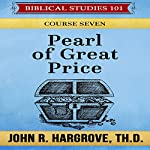 Pearl of Great Price: Biblical Studies 101, Course Seven | John R. Hargrove
