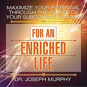 Maximize Your Potential Through the Power of Your Subconscious Mind for an Enriched Life Audiobook