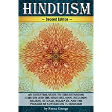 Hinduism: An Essential Guide to Understanding Hinduism and the Hindu Religion, Including Beliefs, Rituals, Holidays, and the Process of Converting to Hinduism