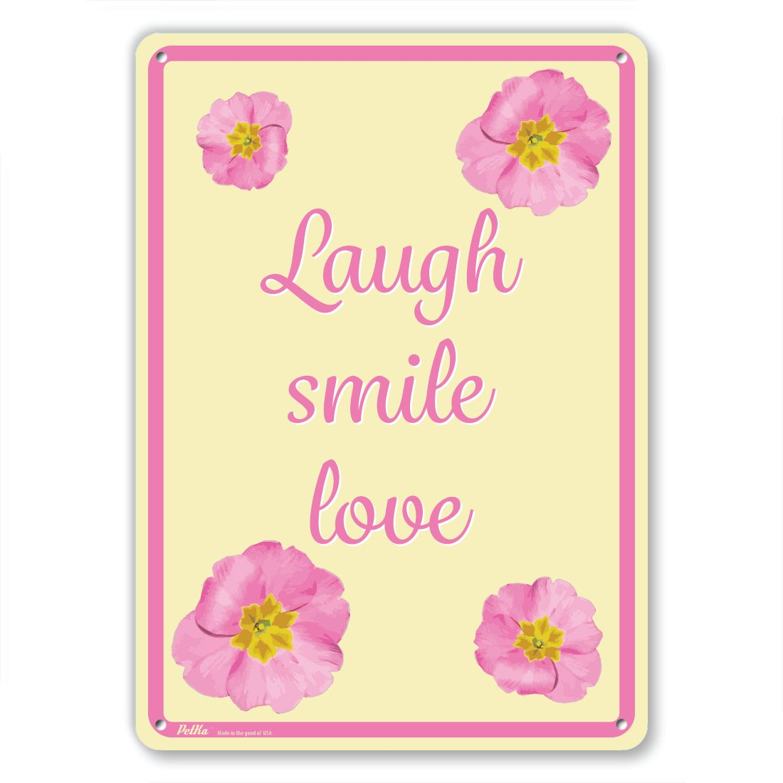 PetKa Signs and Graphics PKFW-0025-NA/_10x14Laugh Pink Flowers on Yellow love Aluminum Sign 10 x 14 smile