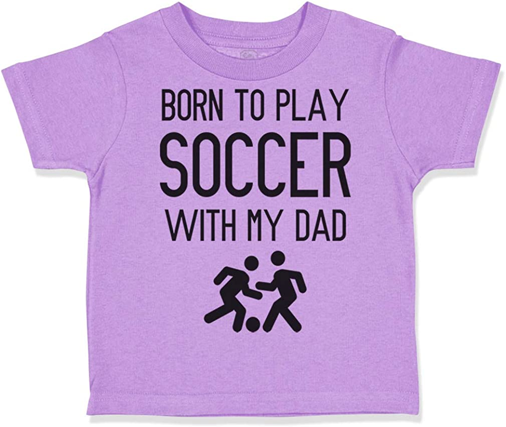 Custom Toddler T-Shirt Born to Play Soccer with My Dad Fathers Day B Cotton