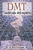 DMT: La mol?ula del esp?itu: Las revolucionarias investigaciones de un m?ico sobre la biolog? de las experiencias m?ticas y cercanas a la muerte (Spanish Edition) by Rick Strassman M.D. (2014-03-23)