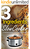 3 Ingredient Slow Cooker: 21 Amazing & Stupidly Simple Slow Cooker Recipes (Healthy Recipes, Crock Pot Recipes, Slow…