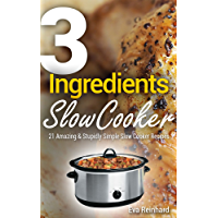 3 Ingredient Slow Cooker: 21 Amazing & Stupidly Simple Slow Cooker Recipes (Healthy Recipes, Crock Pot Recipes, Slow Cooker Recipes,  Caveman Diet, Stone Age Food, Clean Food) (English Edition)