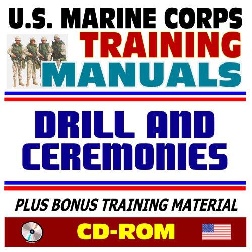 21st Century U.S. Marine Corps (USMC, Marines) Training Manuals: Drill and Ceremonies - Manual of Arms, Sword, Parades, Honors, History, Funerals and Memorial Services (CD-ROM) (Marine Manual Drill)