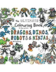 The Ultimate Colouring Book for Boys & Girls - Dragons Dinos Robots Ninjas: Fantasy for Children Ages 4 5 6 7 8 9 10 - big, squared format - over 100 pages