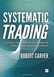 Systematic Trading: A unique new method for designing trading and investing systems by Robert Carver (2015-09-14)
