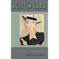 Image for Agustin Lara: A Cultural Biography (Currents in Latin American and Iberian Music)
