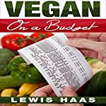 Vegan on a Budget: Making Veganism an Affordable Lifestyle | Lewis Haas