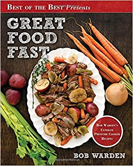 Great Food Fast Bob Warden S Ultimate Pressure Cooker Recipes