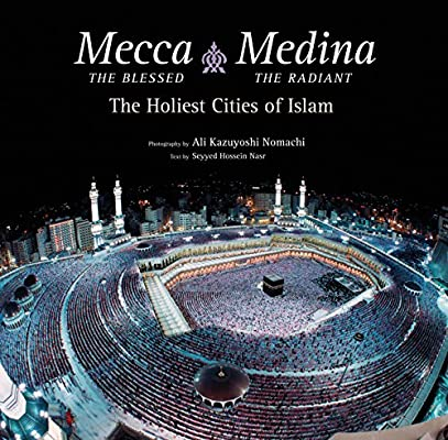 Mecca the Blessed, Medina the Radiant: The Holiest Cities of