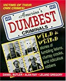 Americas Dumbest Criminals: Wild and Weird Stories of Fumbling Felons, Clumsy Crooks, and Ridiculous Robbers