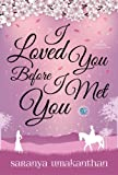 I Loved You Before I Met You: Love Conquers All
