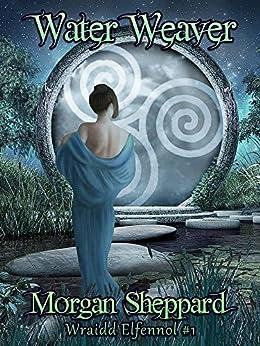 Water Weaver (Wraidd Elfennol Book 1) by [Sheppard, Morgan]