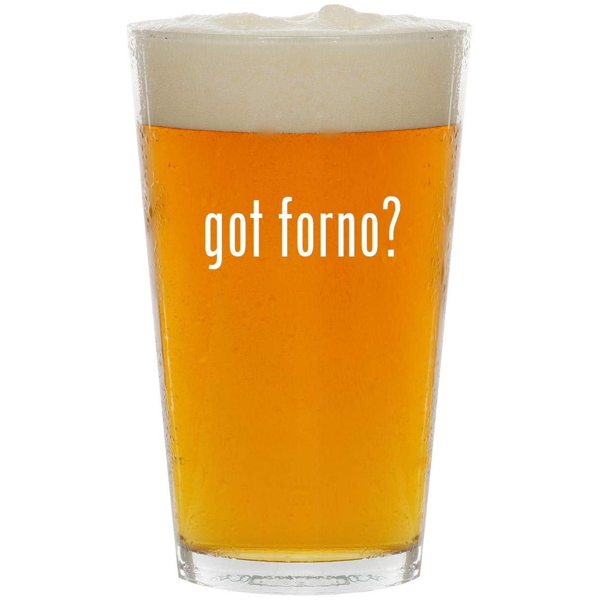 got forno? - Glass 16oz Beer Pint