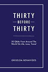 Thirty Before Thirty: 30 Q&As From Around The World On Life, Love, Travel Paperback